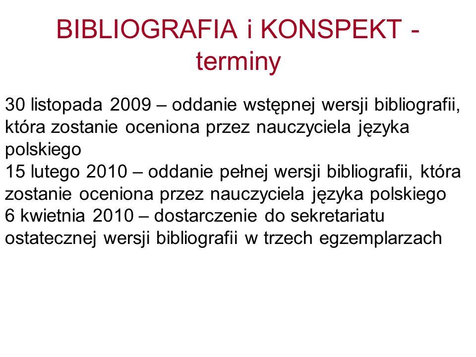 BIBLIOGRAFIA i KONSPEKT - terminy 30 listopada 2009 – oddanie wstępnej wersji bibliografii, która zostanie oceniona przez nauczyciela języka polskiego
