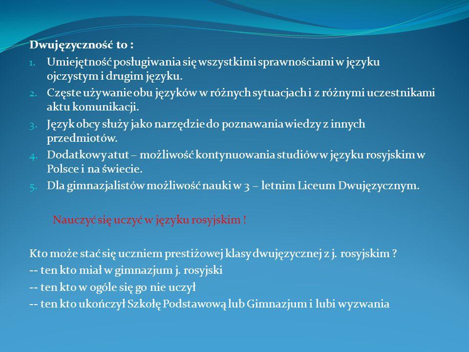 Dwujęzyczność to : 1. Umiejętność posługiwania się wszystkimi sprawnościami w języku ojczystym i drugim języku. 2. Częste używanie obu języków w różny