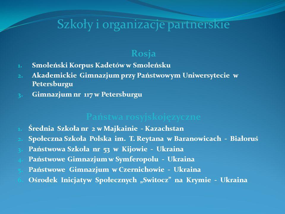Szkoły i organizacje partnerskie Rosja 1. Smoleński Korpus Kadetów w Smoleńsku 2. Akademickie Gimnazjum przy Państwowym Uniwersytecie w Petersburgu 3.