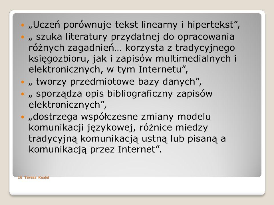 10 Teresa Koziol Uczeń porównuje tekst linearny i hipertekst, szuka literatury przydatnej do opracowania różnych zagadnień… korzysta z tradycyjnego ks