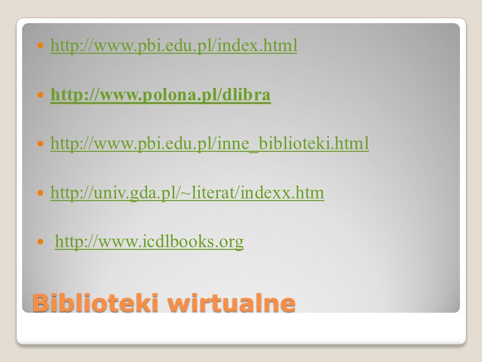 Biblioteki wirtualne http://www.pbi.edu.pl/index.html http://www.polona.pl/dlibra http://www.pbi.edu.pl/inne_biblioteki.html http://univ.gda.pl/~liter