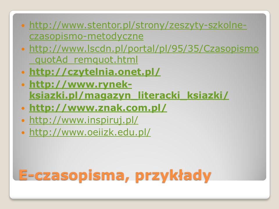 E-czasopisma, przykłady http://www.stentor.pl/strony/zeszyty-szkolne- czasopismo-metodyczne http://www.stentor.pl/strony/zeszyty-szkolne- czasopismo-m