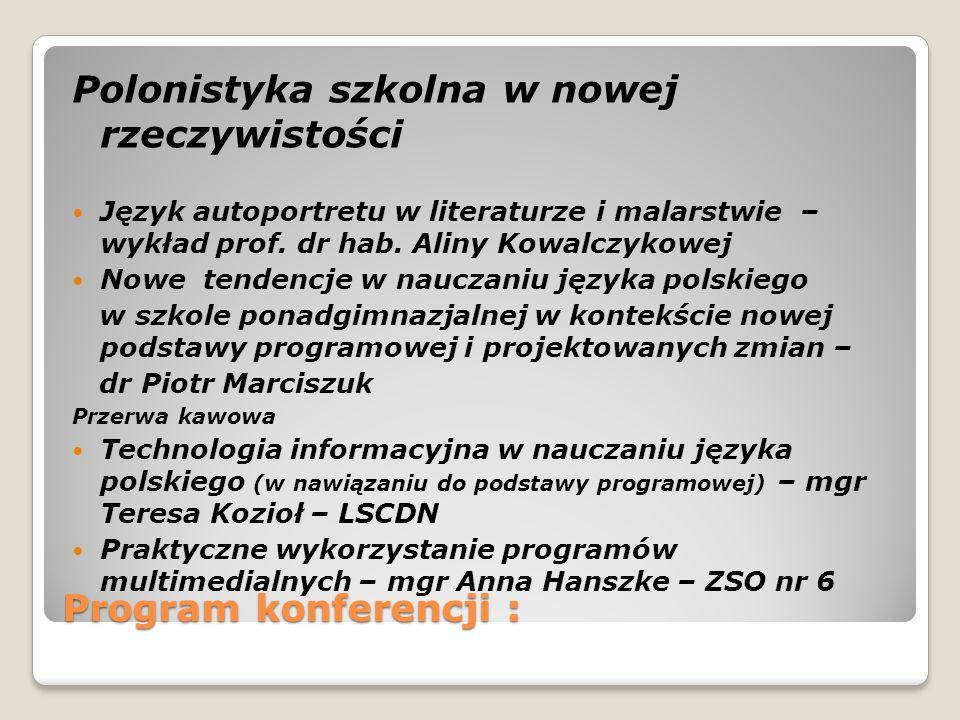 Program konferencji : Polonistyka szkolna w nowej rzeczywistości Język autoportretu w literaturze i malarstwie – wykład prof. dr hab. Aliny Kowalczyko