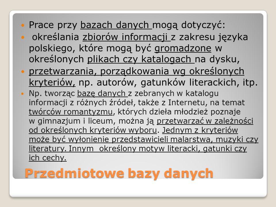 Przedmiotowe bazy danych Prace przy bazach danych mogą dotyczyć: określania zbiorów informacji z zakresu języka polskiego, które mogą być gromadzone w