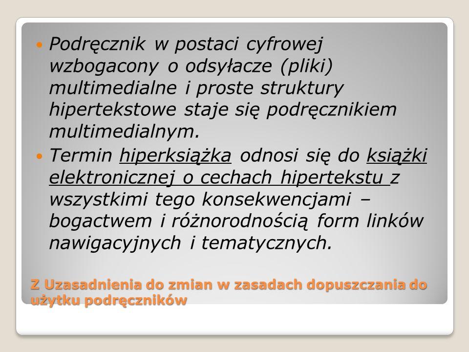 Z Uzasadnienia do zmian w zasadach dopuszczania do użytku podręczników Podręcznik w postaci cyfrowej wzbogacony o odsyłacze (pliki) multimedialne i pr