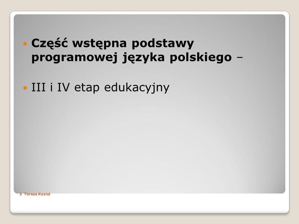 2 Teresa Koziol Część wstępna podstawy programowej języka polskiego – III i IV etap edukacyjny