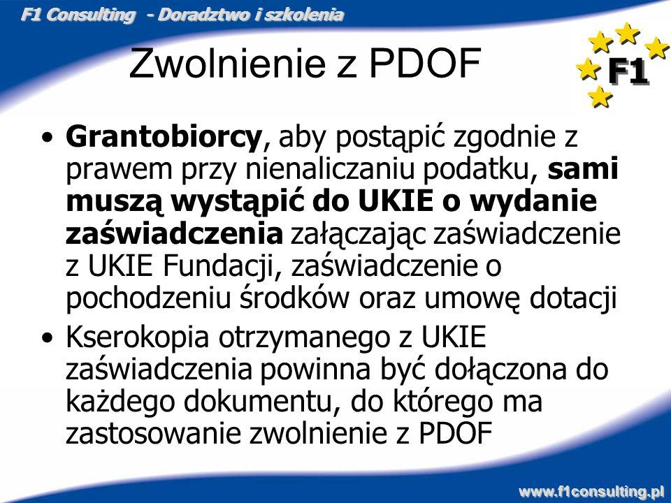 F1 Consulting - Doradztwo i szkolenia www.f1consulting.pl Zwolnienie z PDOF Grantobiorcy, aby postąpić zgodnie z prawem przy nienaliczaniu podatku, sa