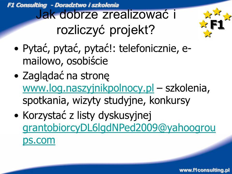 F1 Consulting - Doradztwo i szkolenia www.f1consulting.pl Jak dobrze zrealizować i rozliczyć projekt? Pytać, pytać, pytać!: telefonicznie, e- mailowo,
