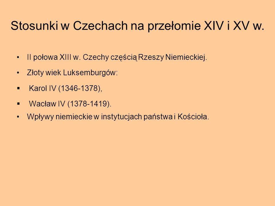 Stosunki w Czechach na przełomie XIV i XV w. II połowa XIII w. Czechy częścią Rzeszy Niemieckiej. Złoty wiek Luksemburgów: Karol IV (1346-1378), Wacła