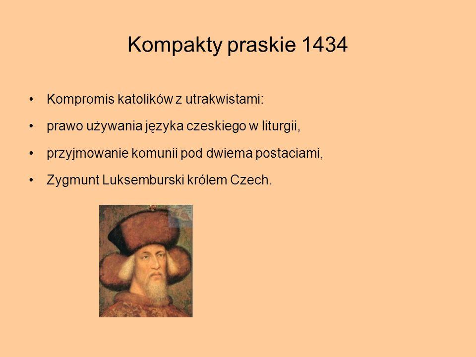 Kompakty praskie 1434 Kompromis katolików z utrakwistami: prawo używania języka czeskiego w liturgii, przyjmowanie komunii pod dwiema postaciami, Zygm