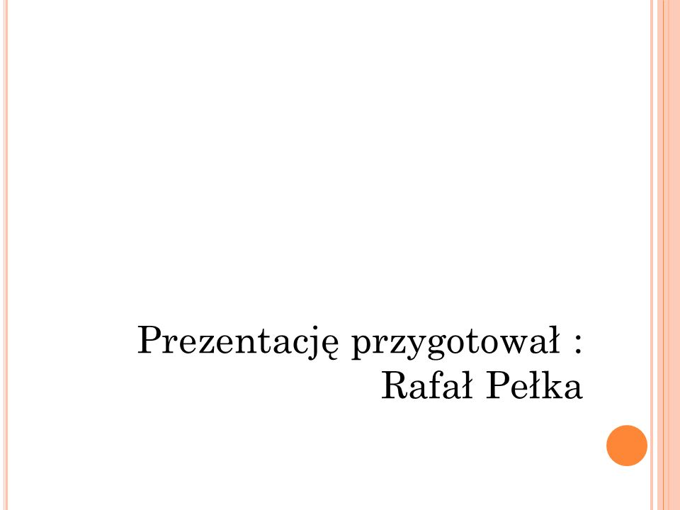Prezentację przygotował : Rafał Pełka