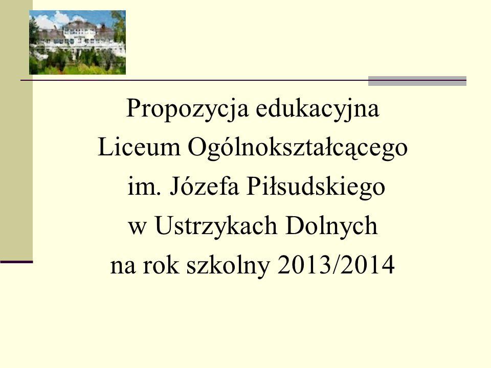 Propozycja edukacyjna Liceum Ogólnokształcącego im. Józefa Piłsudskiego w Ustrzykach Dolnych na rok szkolny 2013/2014