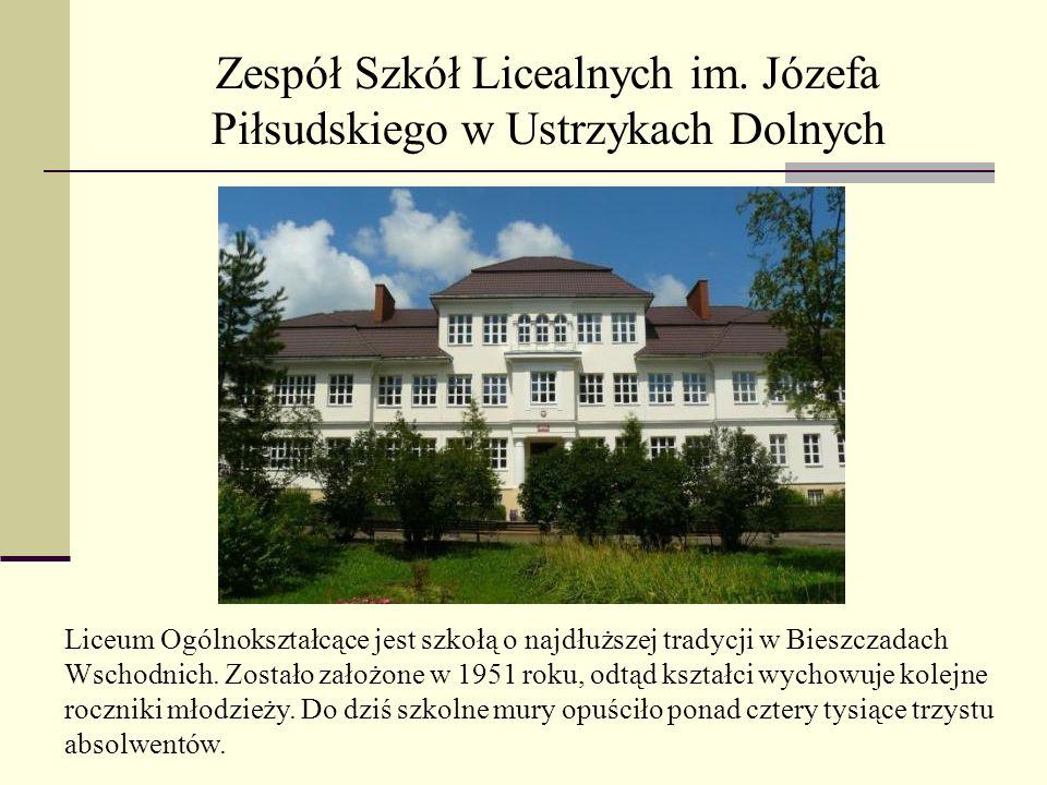 Zespół Szkół Licealnych im. Józefa Piłsudskiego w Ustrzykach Dolnych Liceum Ogólnokształcące jest szkołą o najdłuższej tradycji w Bieszczadach Wschodn