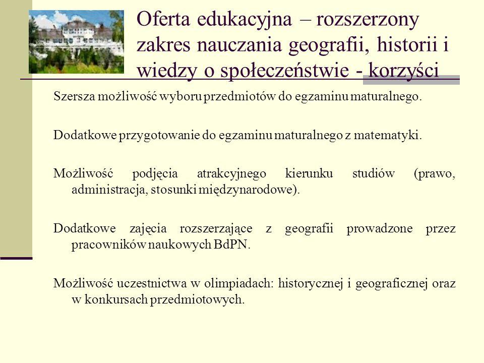 Oferta edukacyjna – rozszerzony zakres nauczania geografii, historii i wiedzy o społeczeństwie - korzyści Szersza możliwość wyboru przedmiotów do egza