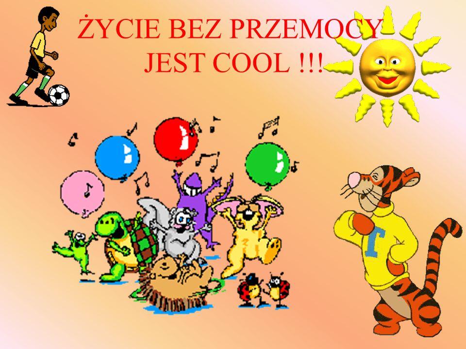ŻYCIE BEZ PRZEMOCY JEST COOL !!!