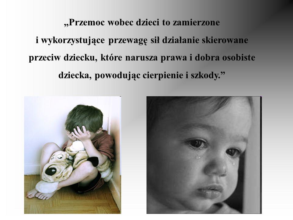 Przemoc wobec dzieci to zamierzone i wykorzystujące przewagę sił działanie skierowane przeciw dziecku, które narusza prawa i dobra osobiste dziecka, p