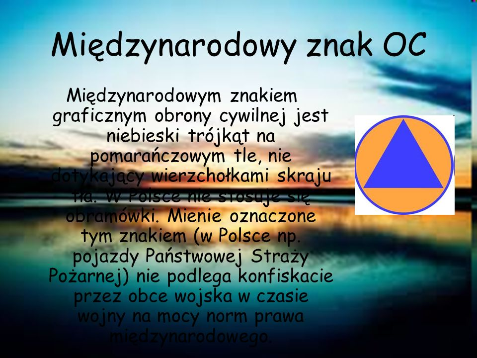 Międzynarodowy znak OC Międzynarodowym znakiem graficznym obrony cywilnej jest niebieski trójkąt na pomarańczowym tle, nie dotykający wierzchołkami sk