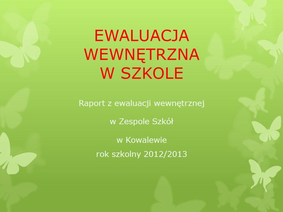EWALUACJA WEWNĘTRZNA W SZKOLE Raport z ewaluacji wewnętrznej w Zespole Szkół w Kowalewie rok szkolny 2012/2013