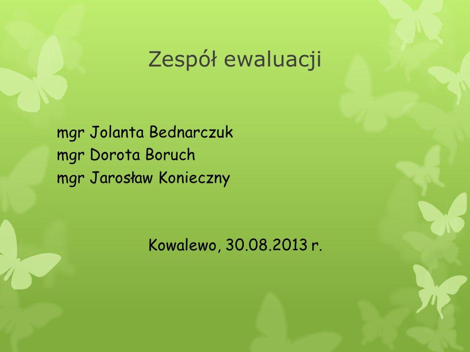 Zespół ewaluacji mgr Jolanta Bednarczuk mgr Dorota Boruch mgr Jarosław Konieczny Kowalewo, 30.08.2013 r.