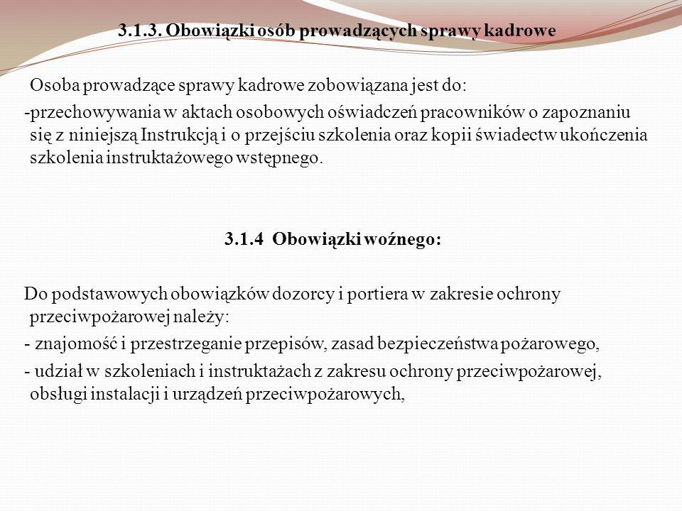 3.1.3. Obowiązki osób prowadzących sprawy kadrowe Osoba prowadzące sprawy kadrowe zobowiązana jest do: -przechowywania w aktach osobowych oświadczeń p