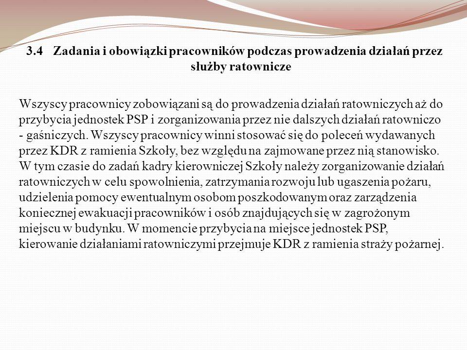 3.4Zadania i obowiązki pracowników podczas prowadzenia działań przez służby ratownicze Wszyscy pracownicy zobowiązani są do prowadzenia działań ratown