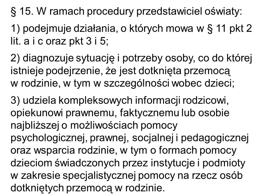 § 15. W ramach procedury przedstawiciel oświaty: 1) podejmuje działania, o których mowa w § 11 pkt 2 lit. a i c oraz pkt 3 i 5; 2) diagnozuje sytuację