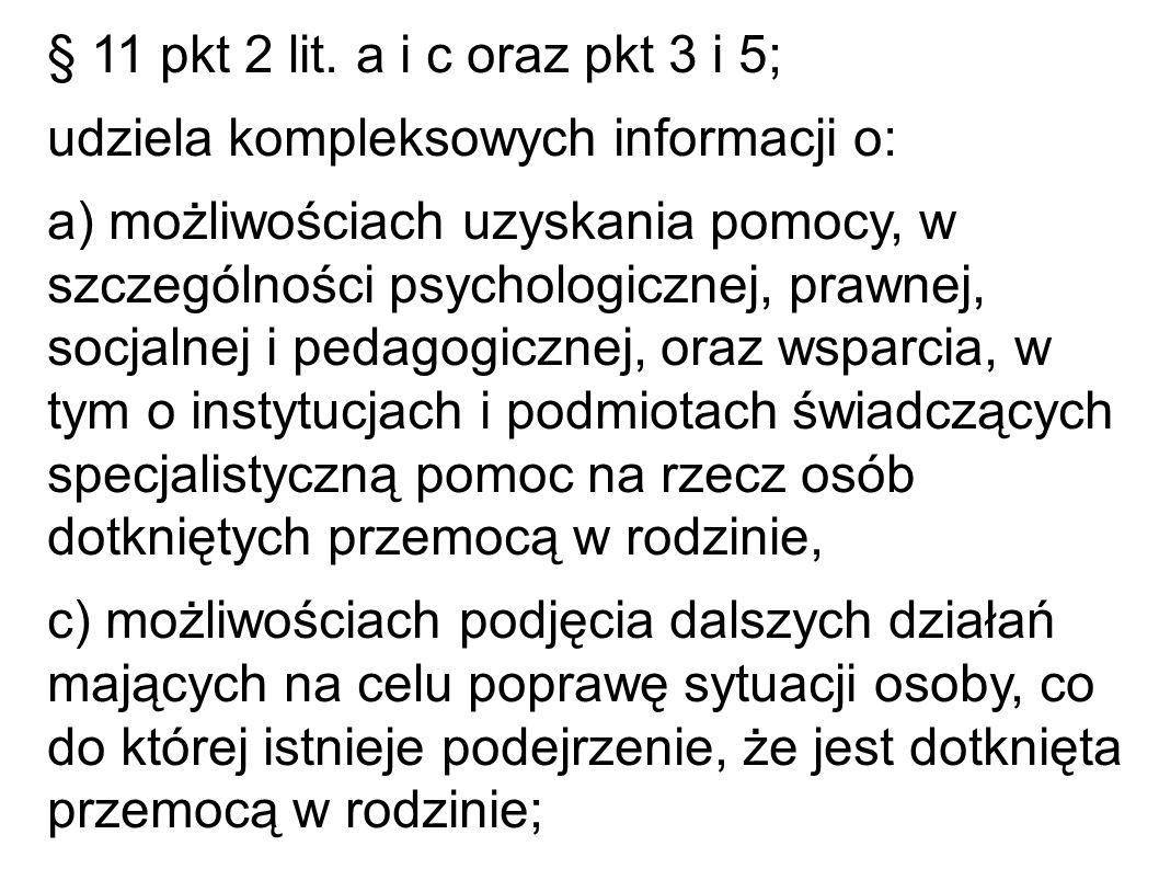 § 11 pkt 2 lit. a i c oraz pkt 3 i 5; udziela kompleksowych informacji o: a) możliwościach uzyskania pomocy, w szczególności psychologicznej, prawnej,