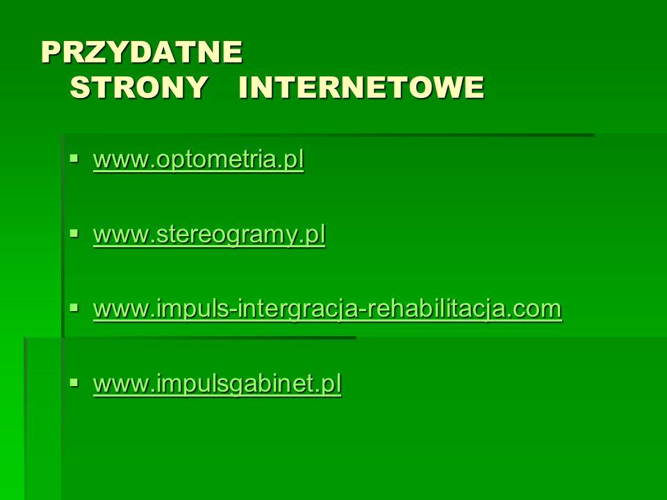 PRZYDATNE STRONY INTERNETOWE www.optometria.pl www.optometria.pl www.optometria.pl www.stereogramy.pl www.stereogramy.pl www.stereogramy.pl www.impuls