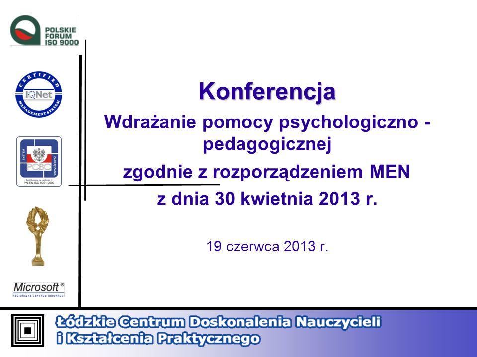 Konferencja Wdrażanie pomocy psychologiczno - pedagogicznej zgodnie z rozporządzeniem MEN z dnia 30 kwietnia 2013 r. 19 czerwca 2013 r.