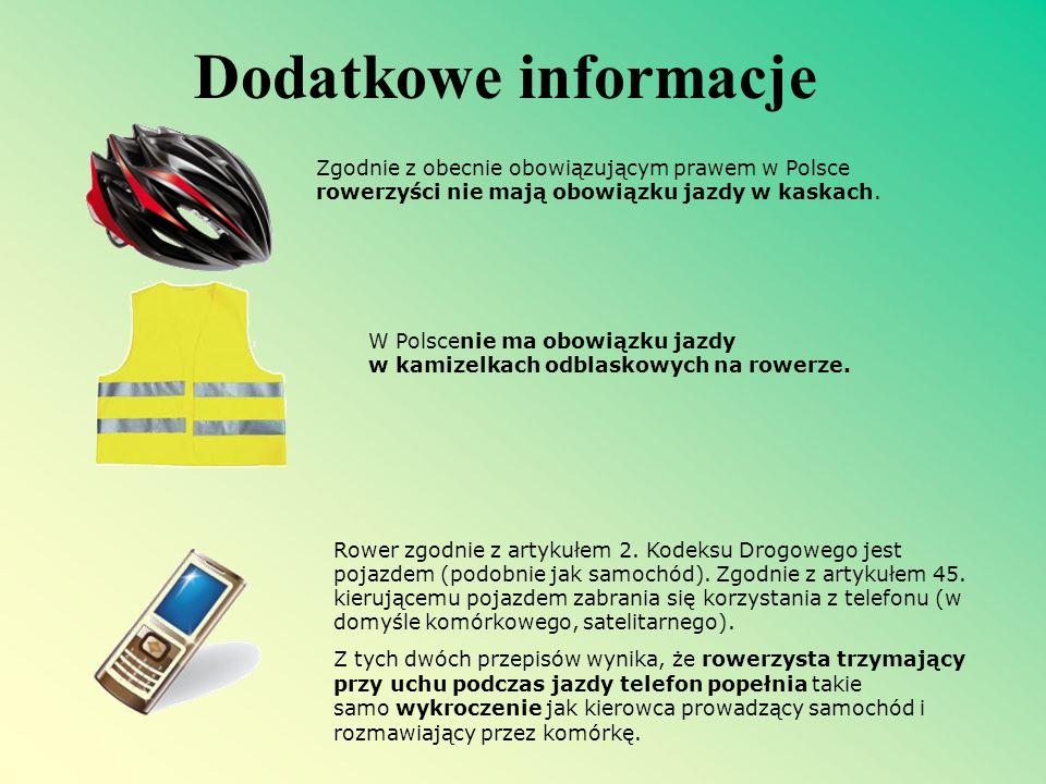 Dodatkowe informacje Zgodnie z obecnie obowiązującym prawem w Polsce rowerzyści nie mają obowiązku jazdy w kaskach. W Polscenie ma obowiązku jazdy w k