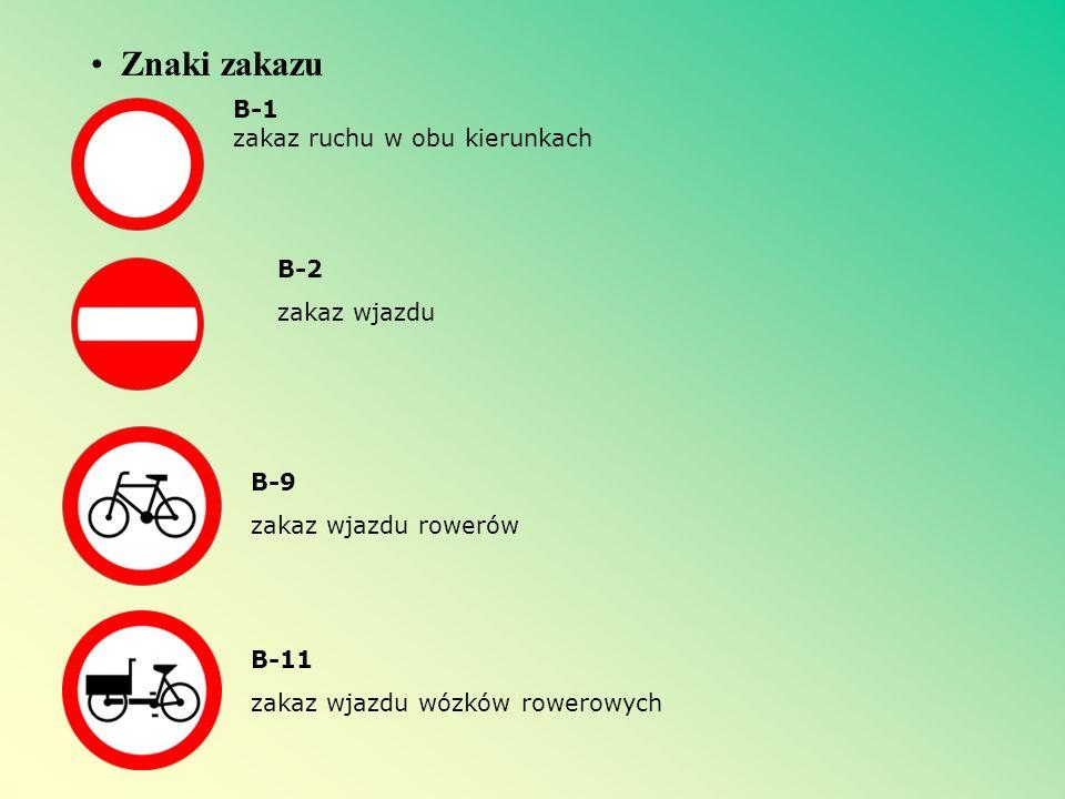 Znaki zakazu B-1 zakaz ruchu w obu kierunkach B-2 zakaz wjazdu B-9 zakaz wjazdu rowerów B-11 zakaz wjazdu wózków rowerowych
