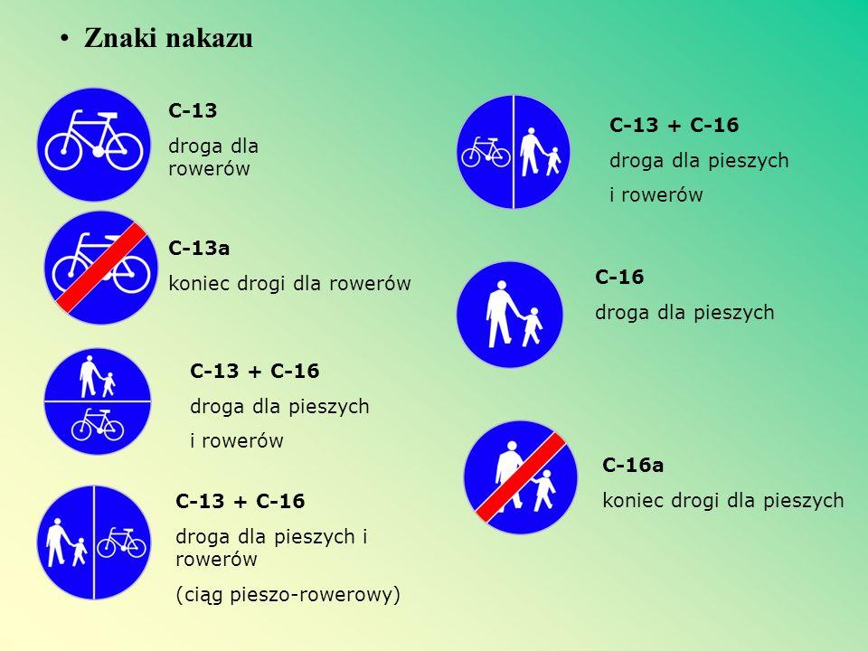 Znaki nakazu C-13 droga dla rowerów C-13a koniec drogi dla rowerów C-13 + C-16 droga dla pieszych i rowerów C-13 + C-16 droga dla pieszych i rowerów (