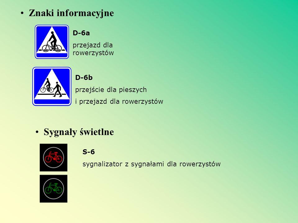 Znaki informacyjne D-6a przejazd dla rowerzystów D-6b przejście dla pieszych i przejazd dla rowerzystów Sygnały świetlne S-6 sygnalizator z sygnałami