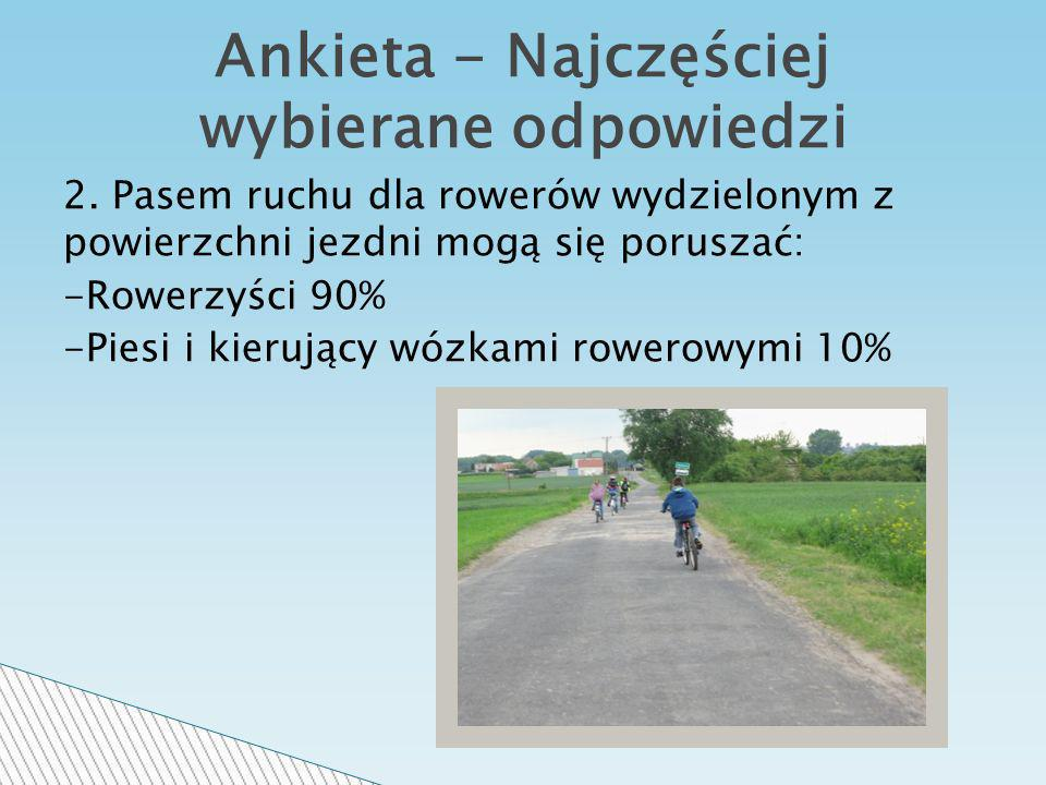 2. Pasem ruchu dla rowerów wydzielonym z powierzchni jezdni mogą się poruszać: -Rowerzyści 90% -Piesi i kierujący wózkami rowerowymi 10% Ankieta - Naj