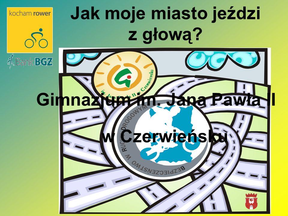 Jak moje miasto jeździ z głową? Gimnazjum im. Jana Pawła II w Czerwieńsku