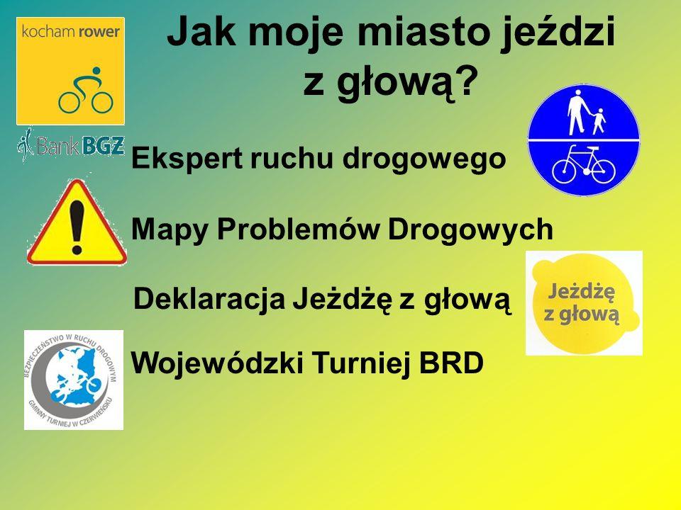 Jak moje miasto jeździ z głową? Ekspert ruchu drogowego Mapy Problemów Drogowych Wojewódzki Turniej BRD Deklaracja Jeżdżę z głową