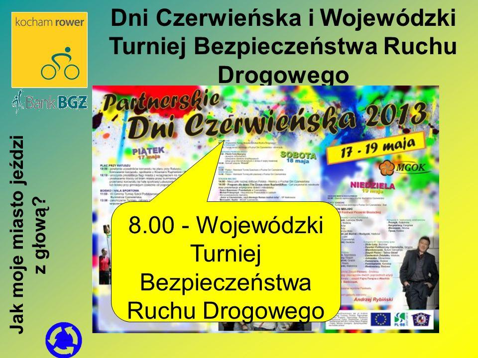 Dni Czerwieńska i Wojewódzki Turniej Bezpieczeństwa Ruchu Drogowego 8.00 - Wojewódzki Turniej Bezpieczeństwa Ruchu Drogowego Jak moje miasto jeździ z