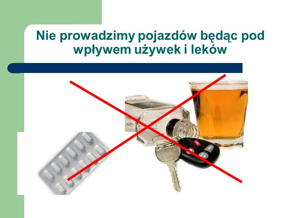 Nie prowadzimy pojazdów będąc pod wpływem używek i leków