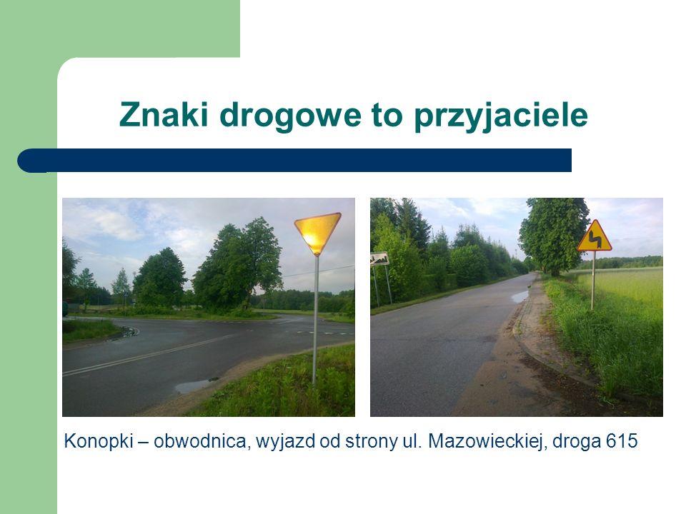Znaki drogowe to przyjaciele Konopki – obwodnica, wyjazd od strony ul. Mazowieckiej, droga 615