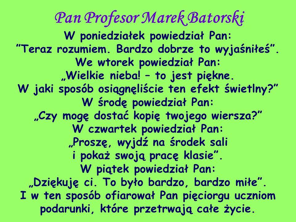 Pan Profesor Marek Batorski W poniedziałek powiedział Pan: Teraz rozumiem. Bardzo dobrze to wyjaśniłeś. We wtorek powiedział Pan: Wielkie nieba! – to