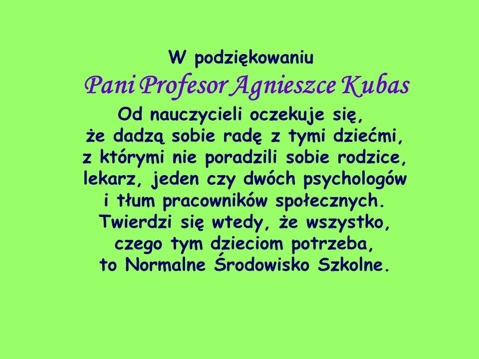 Pani Profesor Agnieszka Studzi ń ska jako dobry nauczyciel wiedziała, że słowo pochwały może wnieść blask słońca w najchmurniejszy dzień.