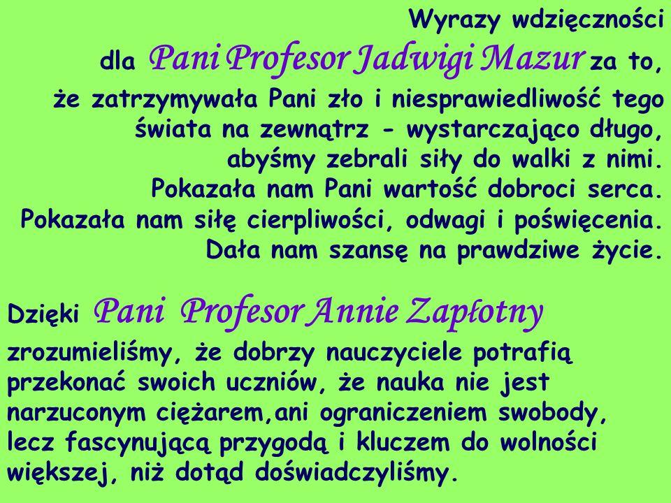 Wyrazy wdzięczności dla Pani Profesor Jadwigi Mazur za to, że zatrzymywała Pani zło i niesprawiedliwość tego świata na zewnątrz - wystarczająco długo,