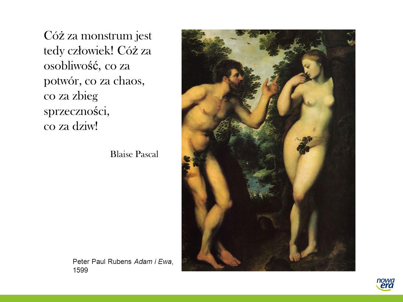 Có ż za monstrum jest tedy cz ł owiek! Có ż za osobliwo ść, co za potwór, co za chaos, co za zbieg sprzeczno ś ci, co za dziw! Blaise Pascal Peter Pau