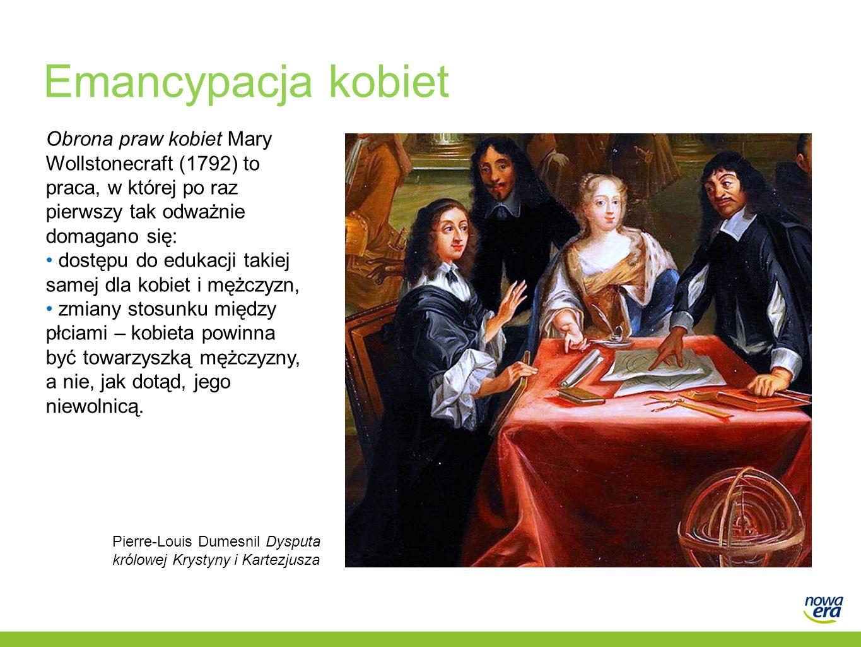 Emancypacja kobiet Obrona praw kobiet Mary Wollstonecraft (1792) to praca, w której po raz pierwszy tak odważnie domagano się: dostępu do edukacji tak