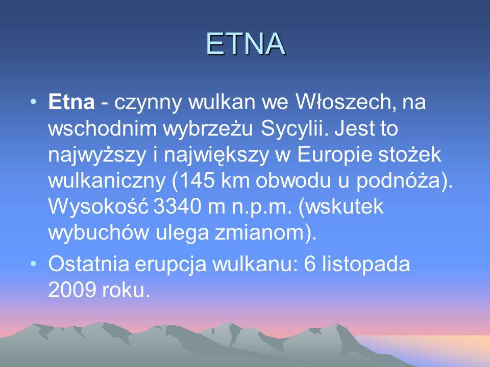 ETNA Etna - czynny wulkan we Włoszech, na wschodnim wybrzeżu Sycylii. Jest to najwyższy i największy w Europie stożek wulkaniczny (145 km obwodu u pod