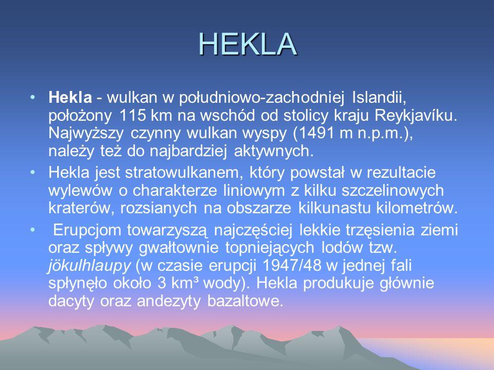 HEKLA Hekla - wulkan w południowo-zachodniej Islandii, położony 115 km na wschód od stolicy kraju Reykjavíku. Najwyższy czynny wulkan wyspy (1491 m n.