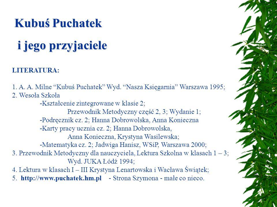 Kubuś Puchatek i jego przyjaciele i jego przyjaciele LITERATURA: 1. A. A. Milne Kubuś Puchatek Wyd. Nasza Księgarnia Warszawa 1995; 2. Wesoła Szkoła -