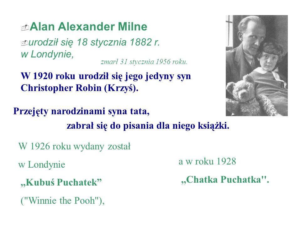 Alan Alexander Milne urodził się 18 stycznia 1882 r. w Londynie, zmarł 31 stycznia 1956 roku. W 1920 roku urodził się jego jedyny syn Christopher Robi