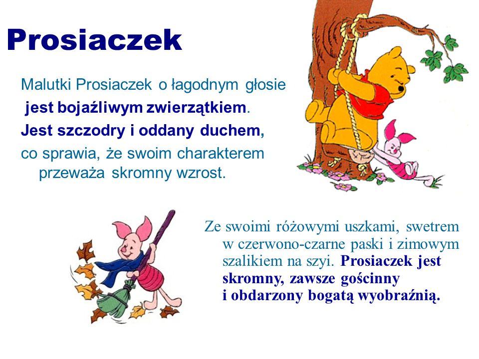 Prosiaczek Malutki Prosiaczek o łagodnym głosie jest bojaźliwym zwierzątkiem. Jest szczodry i oddany duchem, co sprawia, że swoim charakterem przeważa