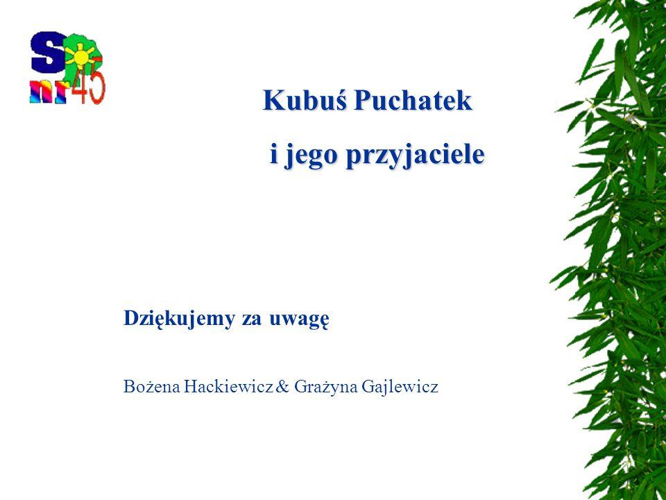 Kubuś Puchatek i jego przyjaciele i jego przyjaciele Dziękujemy za uwagę Bożena Hackiewicz & Grażyna Gajlewicz